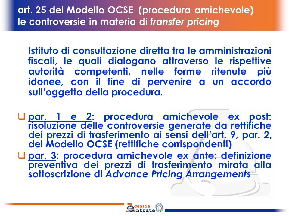 art. 25 del Modello OCSE (procedura amichevole) le controversie in materia di transfer pricing Istituto di consultazione diretta tra le amministrazion