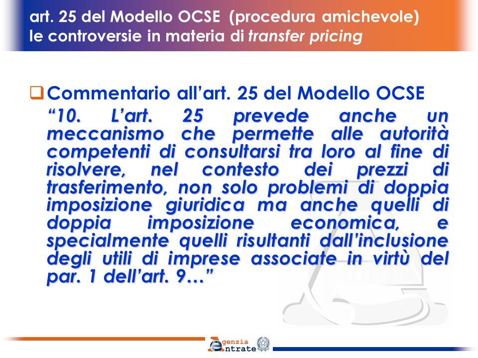 art. 25 del Modello OCSE (procedura amichevole) le controversie in materia di transfer pricing Commentario allart. 25 del Modello OCSE 10. Lart. 25 pr