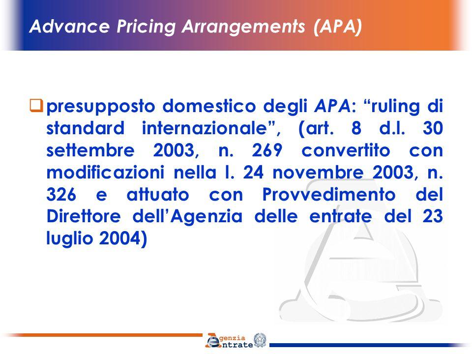 Advance Pricing Arrangements (APA) APA unilaterale: laccordo è sottoscritto dal contribuente e dallamministrazione fiscale dello Stato di residenza del contribuente APA bilaterale o multilaterale: laccordo è condiviso e sottoscritto anche dalle autorità competenti delle giurisdizioni estere interessate
