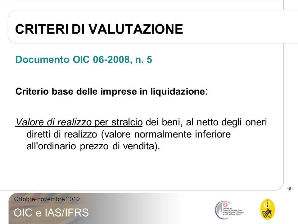 18 Ottobre-novembre 2010 OIC e IAS/IFRS CRITERI DI VALUTAZIONE Documento OIC 06-2008, n. 5 Criterio base delle imprese in liquidazione : Valore di rea