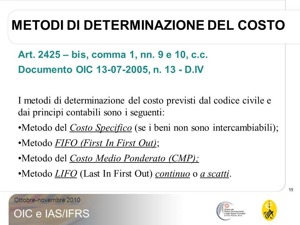 19 Ottobre-novembre 2010 OIC e IAS/IFRS Art. 2425 – bis, comma 1, nn. 9 e 10, c.c. Documento OIC 13-07-2005, n. 13 - D.IV I metodi di determinazione d