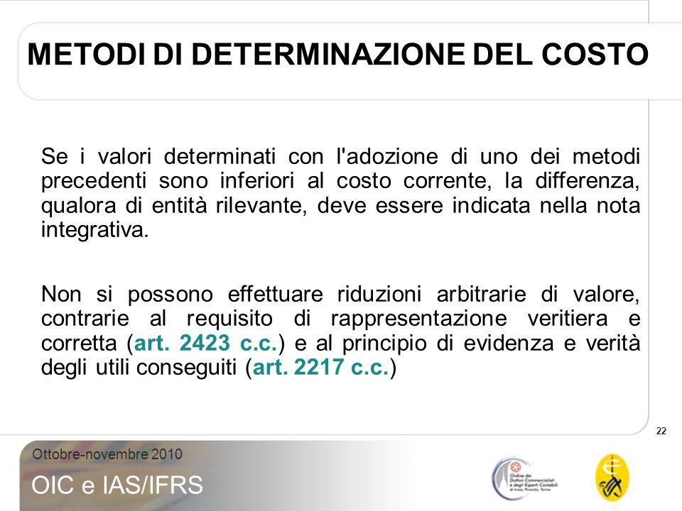 22 Ottobre-novembre 2010 OIC e IAS/IFRS Se i valori determinati con l'adozione di uno dei metodi precedenti sono inferiori al costo corrente, la diffe