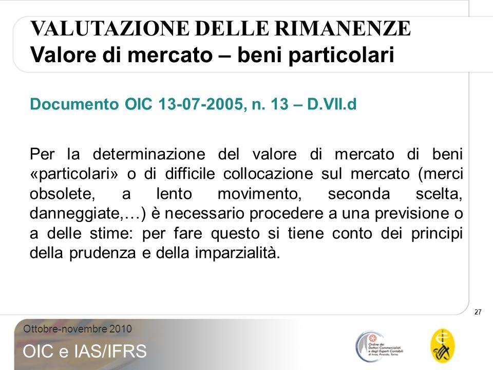 27 Ottobre-novembre 2010 OIC e IAS/IFRS Documento OIC 13-07-2005, n. 13 – D.VII.d Per la determinazione del valore di mercato di beni «particolari» o