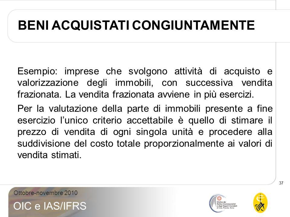 37 Ottobre-novembre 2010 OIC e IAS/IFRS Esempio: imprese che svolgono attività di acquisto e valorizzazione degli immobili, con successiva vendita fra
