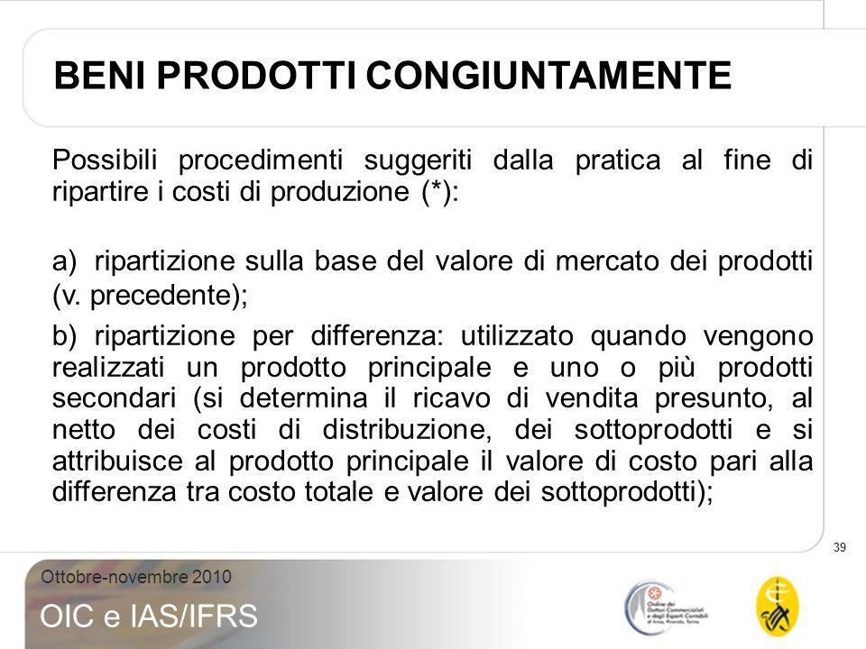 39 Ottobre-novembre 2010 OIC e IAS/IFRS Possibili procedimenti suggeriti dalla pratica al fine di ripartire i costi di produzione (*): a)ripartizione