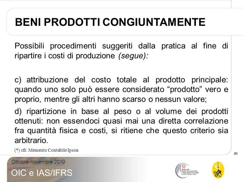 40 Ottobre-novembre 2010 OIC e IAS/IFRS Possibili procedimenti suggeriti dalla pratica al fine di ripartire i costi di produzione (segue): c)attribuzi