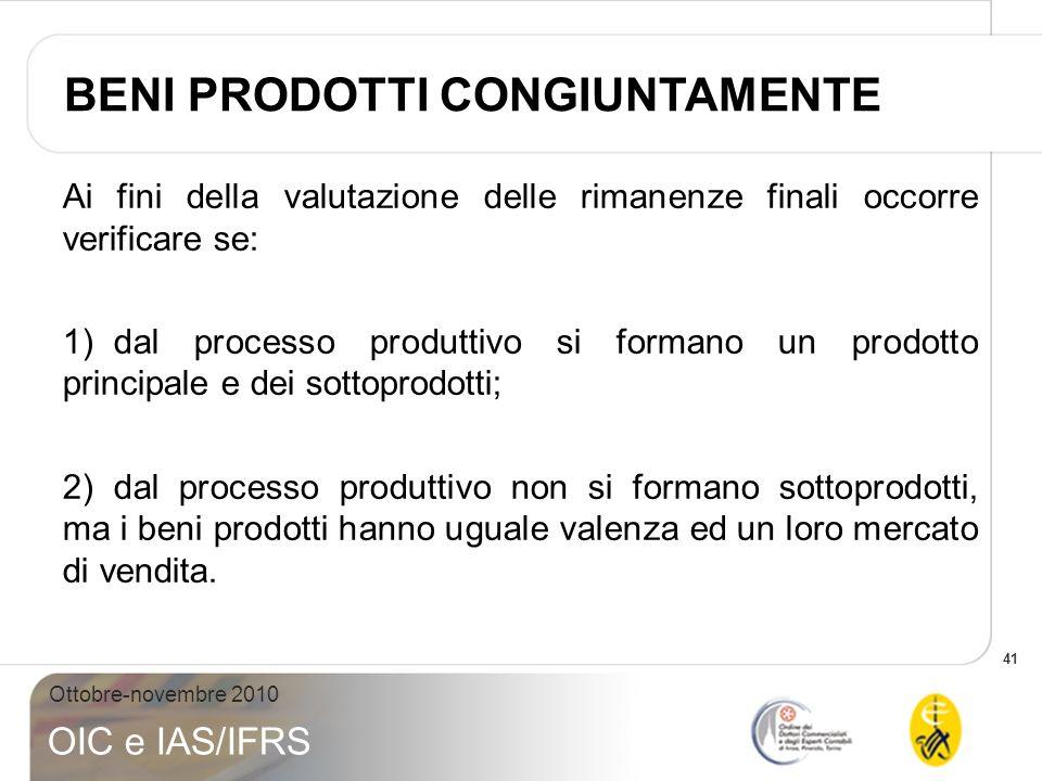 41 Ottobre-novembre 2010 OIC e IAS/IFRS Ai fini della valutazione delle rimanenze finali occorre verificare se: 1)dal processo produttivo si formano u