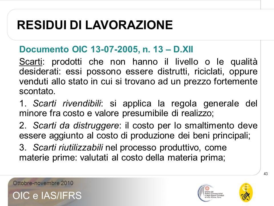 43 Ottobre-novembre 2010 OIC e IAS/IFRS Documento OIC 13-07-2005, n. 13 – D.XII Scarti: prodotti che non hanno il livello o le qualità desiderati: ess