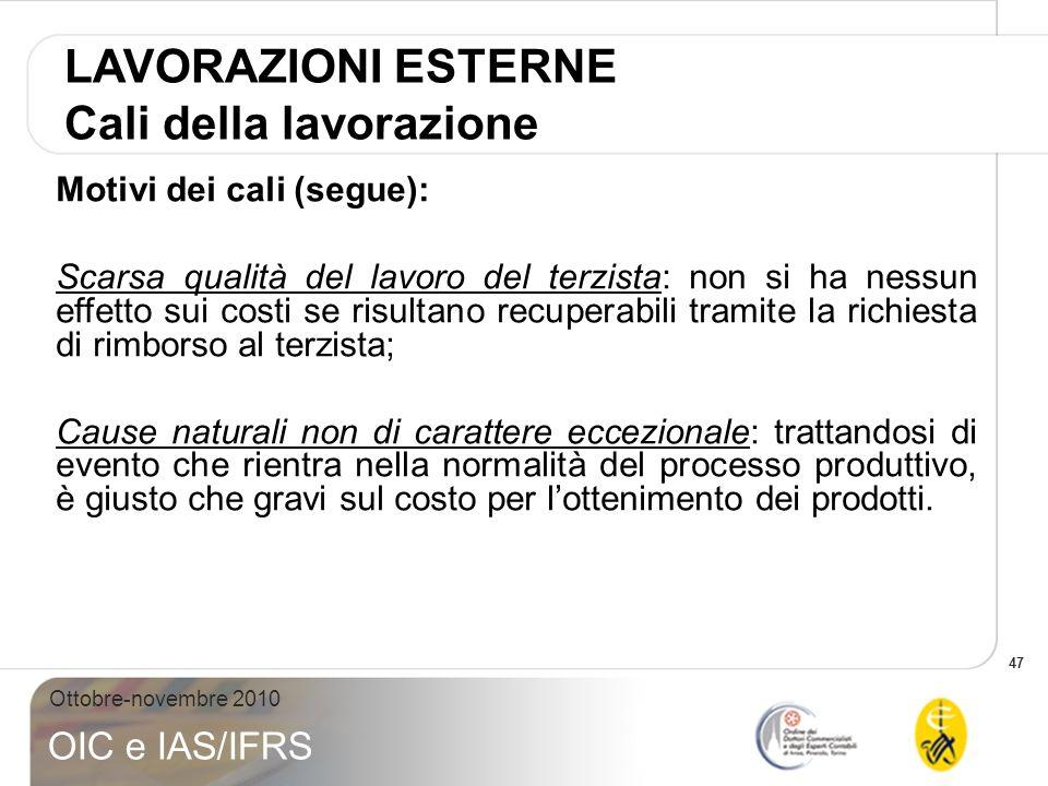 47 Ottobre-novembre 2010 OIC e IAS/IFRS Motivi dei cali (segue): Scarsa qualità del lavoro del terzista: non si ha nessun effetto sui costi se risulta
