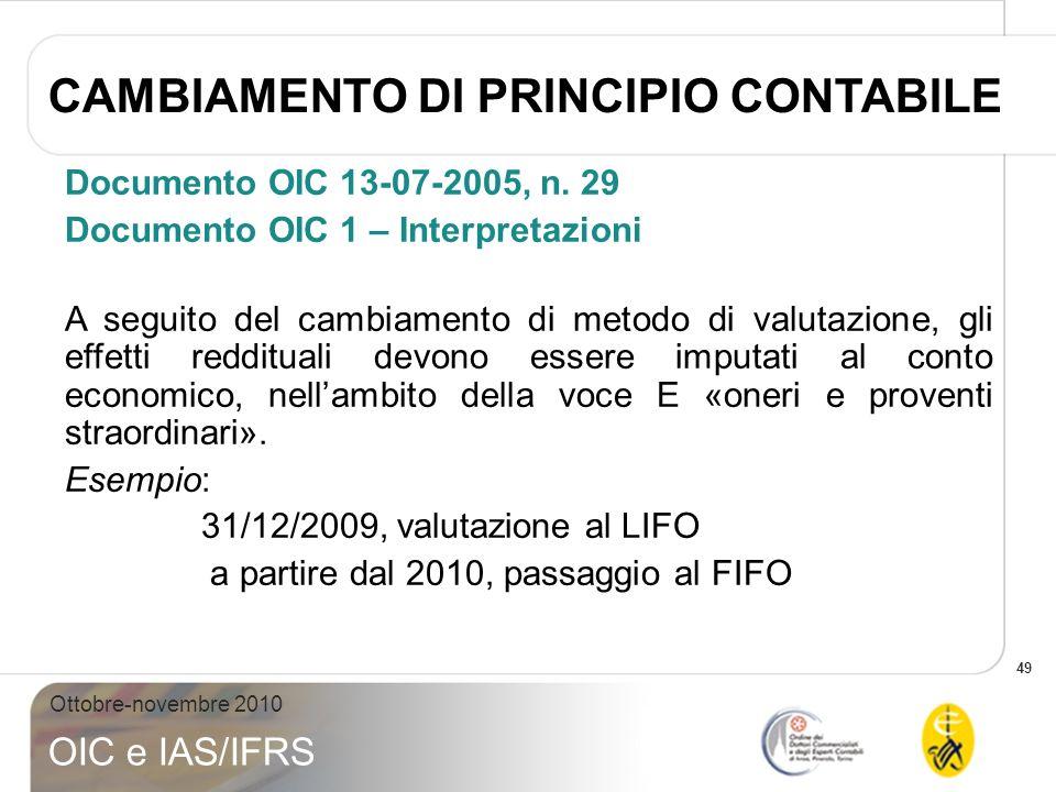 49 Ottobre-novembre 2010 OIC e IAS/IFRS Documento OIC 13-07-2005, n. 29 Documento OIC 1 – Interpretazioni A seguito del cambiamento di metodo di valut