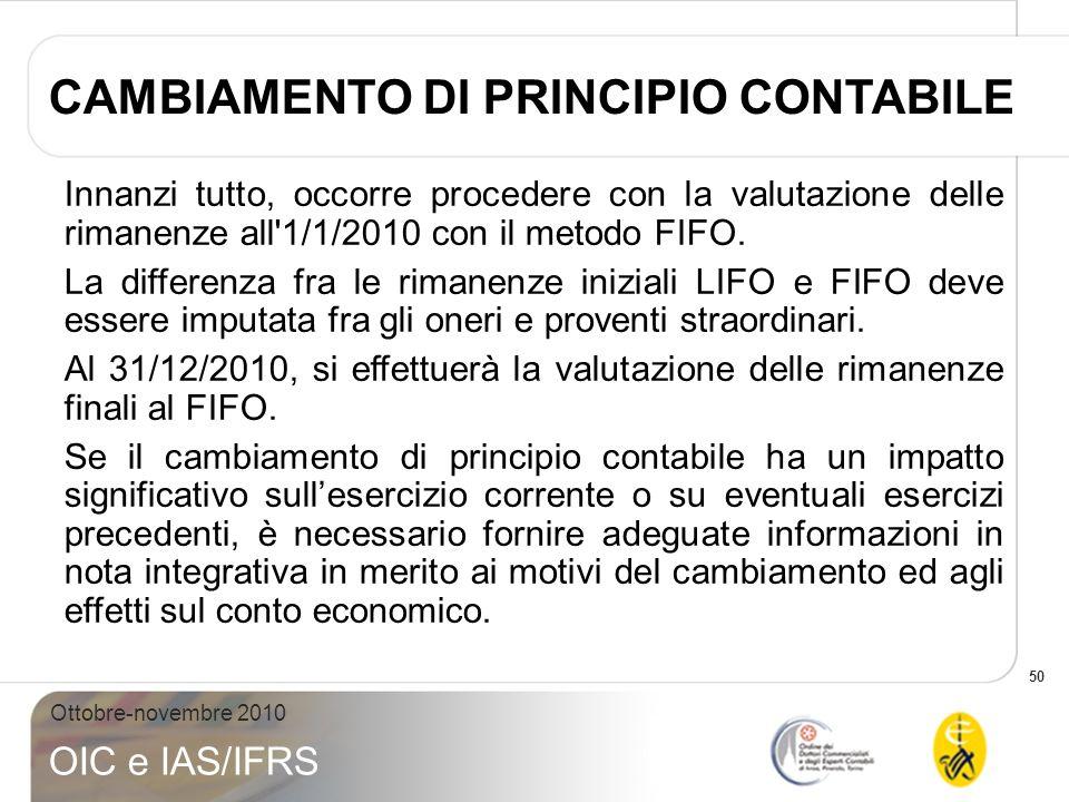 50 Ottobre-novembre 2010 OIC e IAS/IFRS Innanzi tutto, occorre procedere con la valutazione delle rimanenze all'1/1/2010 con il metodo FIFO. La differ