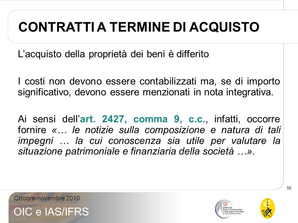 55 Ottobre-novembre 2010 OIC e IAS/IFRS Lacquisto della proprietà dei beni è differito I costi non devono essere contabilizzati ma, se di importo sign