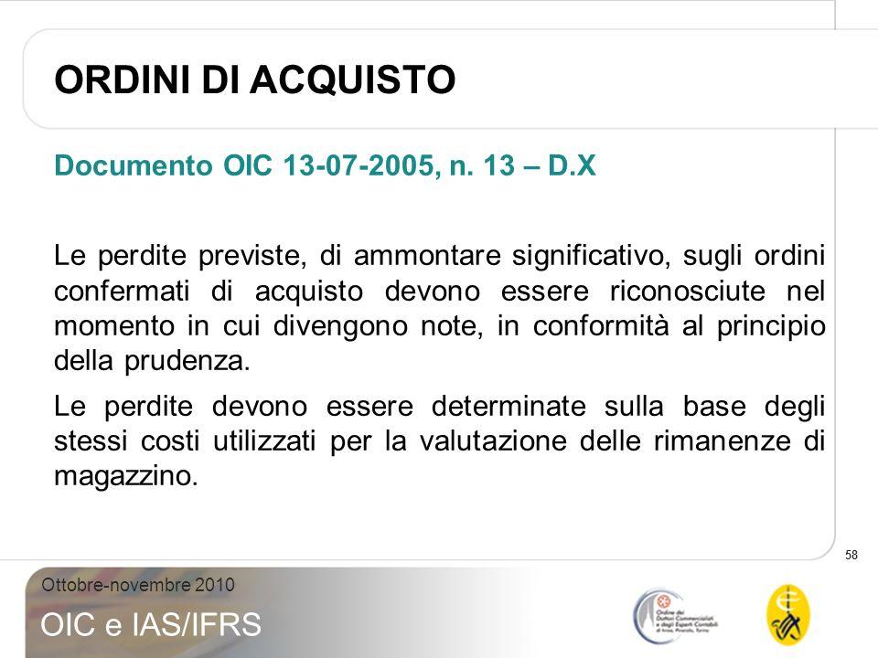 58 Ottobre-novembre 2010 OIC e IAS/IFRS Documento OIC 13-07-2005, n. 13 – D.X Le perdite previste, di ammontare significativo, sugli ordini confermati