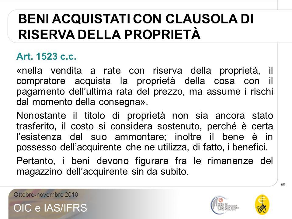 59 Ottobre-novembre 2010 OIC e IAS/IFRS Art. 1523 c.c. «nella vendita a rate con riserva della proprietà, il compratore acquista la proprietà della co