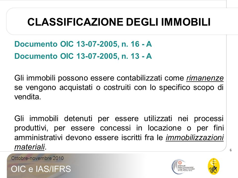 6 Ottobre-novembre 2010 OIC e IAS/IFRS Documento OIC 13-07-2005, n. 16 - A Documento OIC 13-07-2005, n. 13 - A Gli immobili possono essere contabilizz