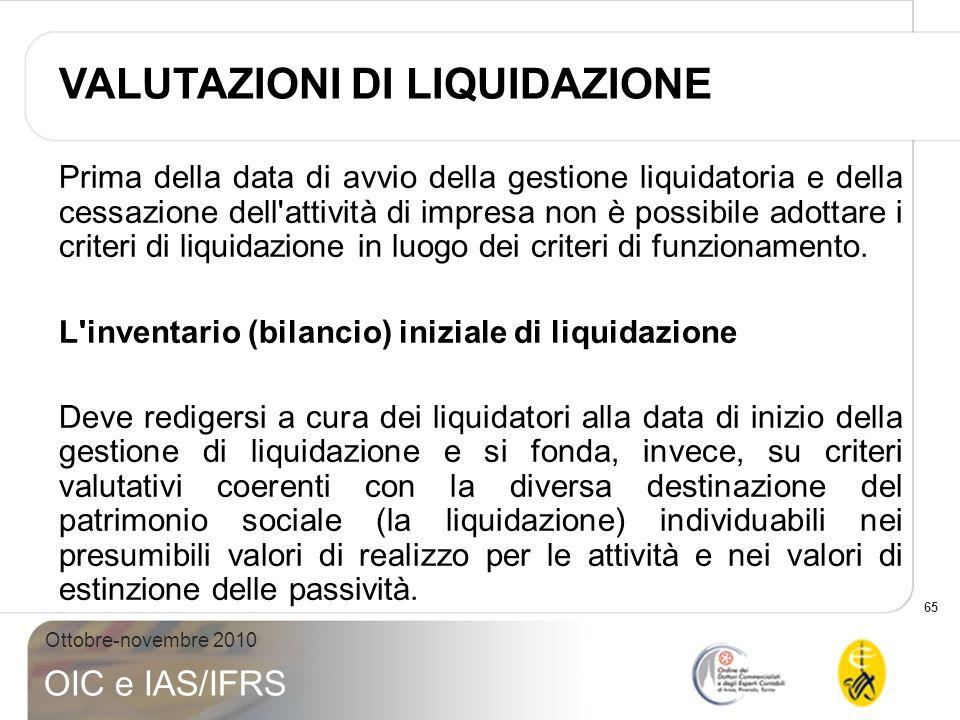 65 Ottobre-novembre 2010 OIC e IAS/IFRS Prima della data di avvio della gestione liquidatoria e della cessazione dell'attività di impresa non è possib
