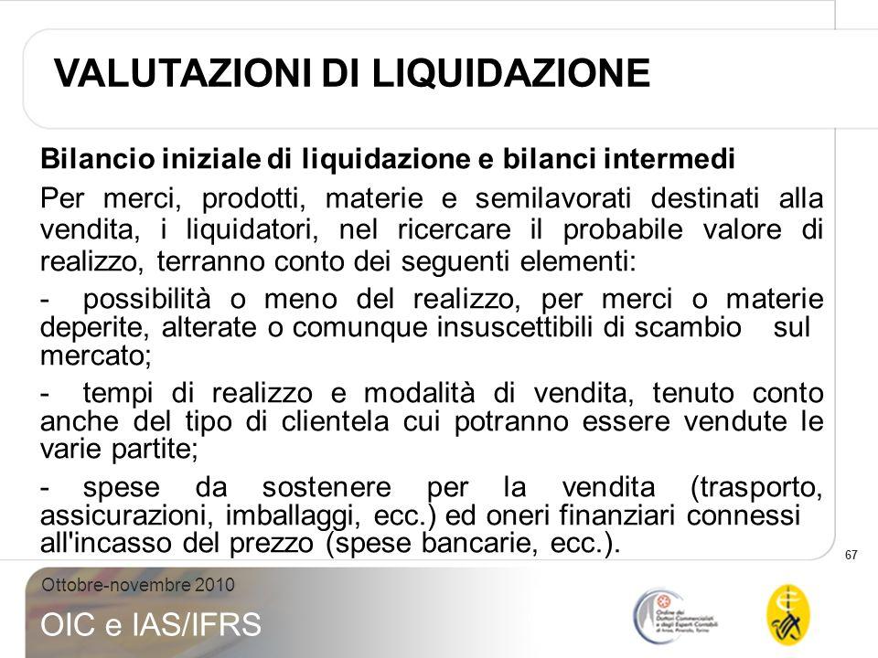 67 Ottobre-novembre 2010 OIC e IAS/IFRS Bilancio iniziale di liquidazione e bilanci intermedi Per merci, prodotti, materie e semilavorati destinati al