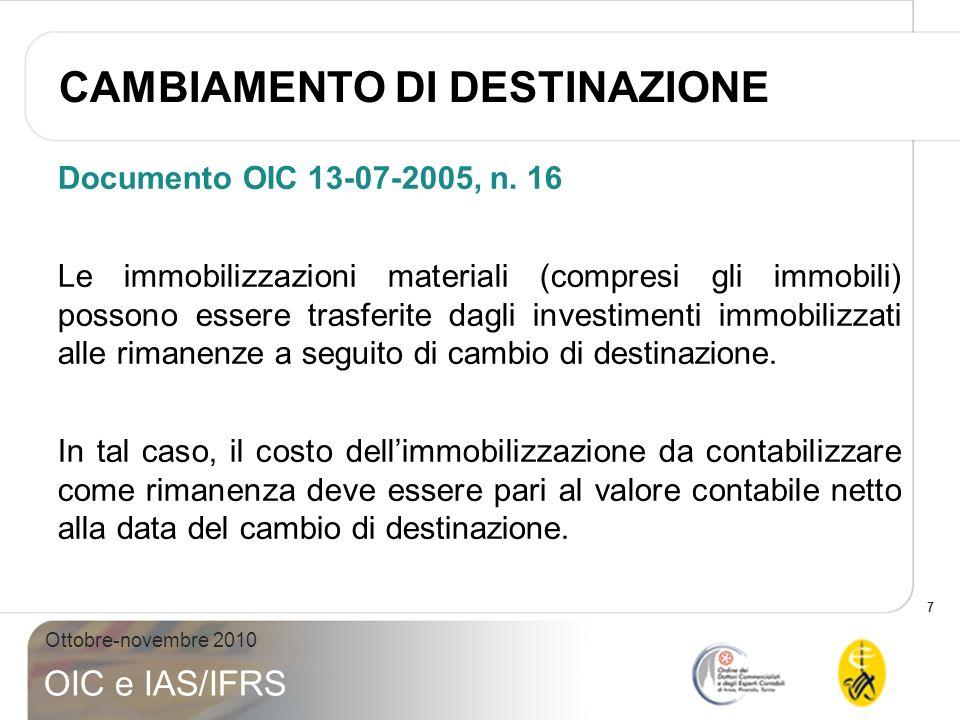7 Ottobre-novembre 2010 OIC e IAS/IFRS Documento OIC 13-07-2005, n. 16 Le immobilizzazioni materiali (compresi gli immobili) possono essere trasferite