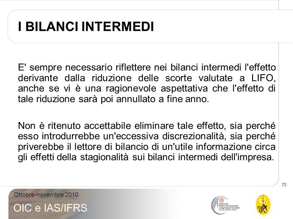 73 Ottobre-novembre 2010 OIC e IAS/IFRS E' sempre necessario riflettere nei bilanci intermedi l'effetto derivante dalla riduzione delle scorte valutat