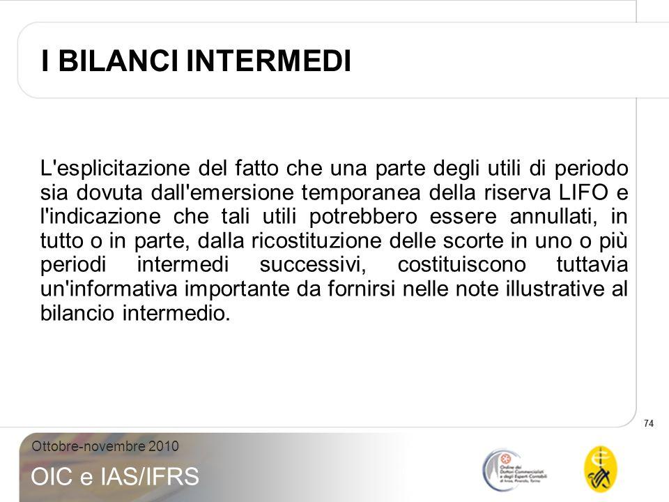 74 Ottobre-novembre 2010 OIC e IAS/IFRS L'esplicitazione del fatto che una parte degli utili di periodo sia dovuta dall'emersione temporanea della ris