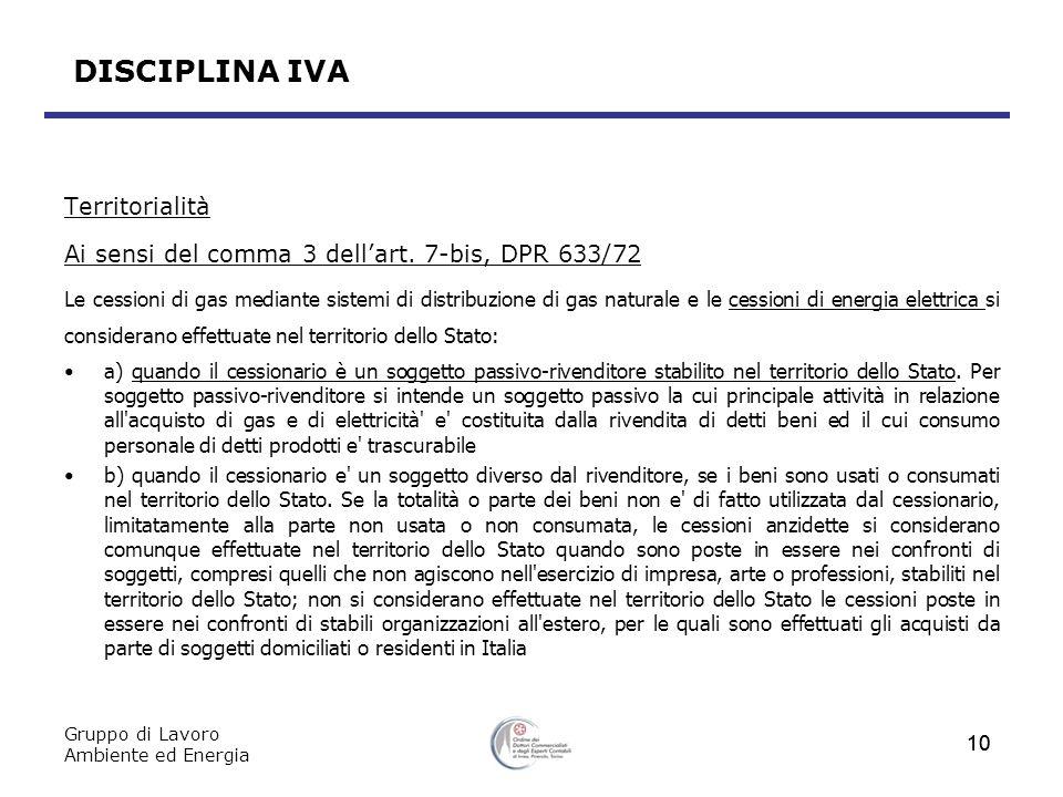 Gruppo di Lavoro Ambiente ed Energia 10 DISCIPLINA IVA Territorialità Ai sensi del comma 3 dellart. 7-bis, DPR 633/72 Le cessioni di gas mediante sist