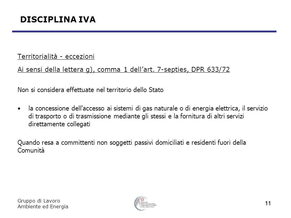 Gruppo di Lavoro Ambiente ed Energia 11 DISCIPLINA IVA Territorialità - eccezioni Ai sensi della lettera g), comma 1 dellart. 7-septies, DPR 633/72 No