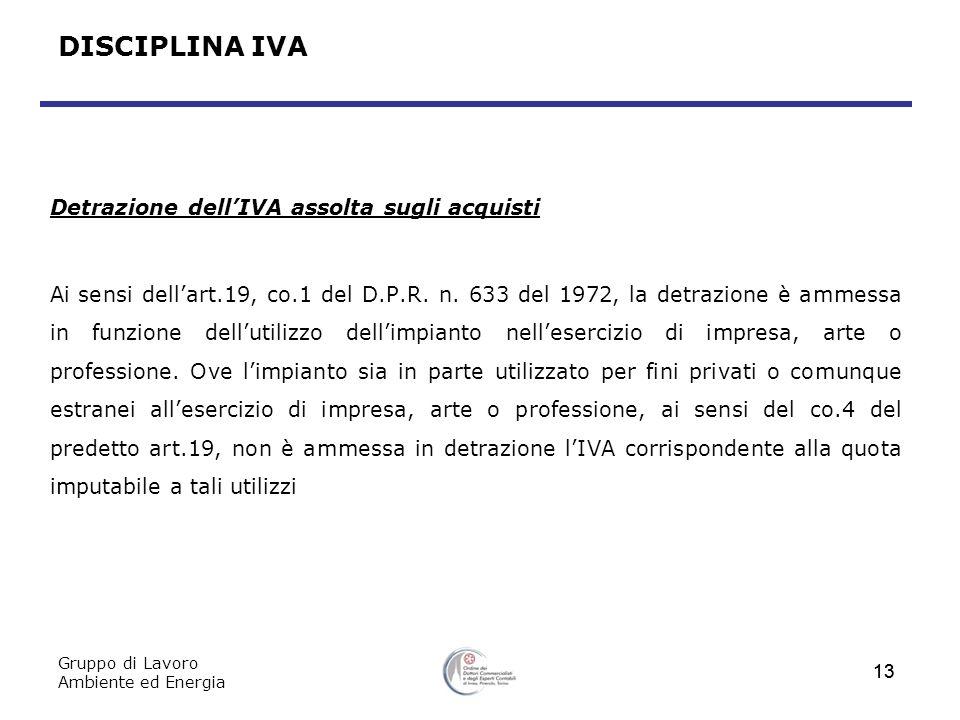 Gruppo di Lavoro Ambiente ed Energia 13 DISCIPLINA IVA Detrazione dellIVA assolta sugli acquisti Ai sensi dellart.19, co.1 del D.P.R. n. 633 del 1972,