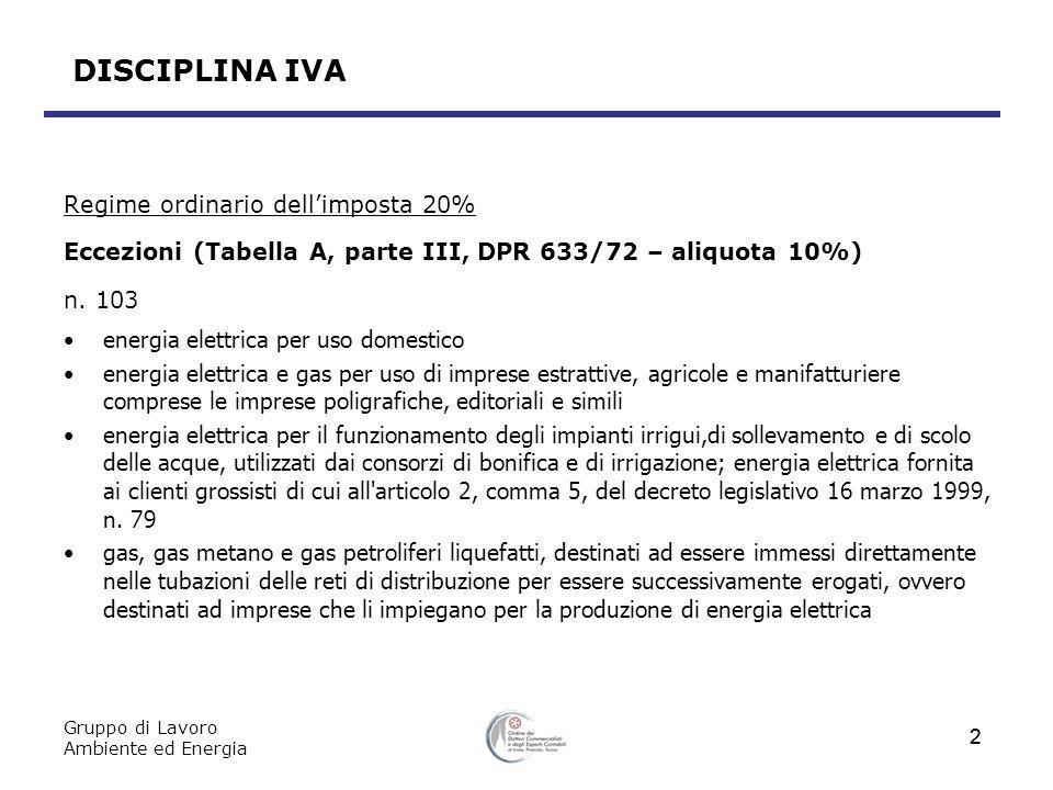 Gruppo di Lavoro Ambiente ed Energia 3 DISCIPLINA IVA Regime ordinario dellimposta 20% Eccezioni (Tabella A, parte III, DPR 633/72 – aliquota 10%) n.