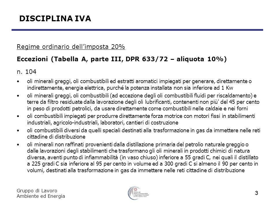 Gruppo di Lavoro Ambiente ed Energia 4 DISCIPLINA IVA Regime ordinario dellimposta 20% Eccezioni (Tabella A, parte III, DPR 633/72 – aliquota 10%) n.