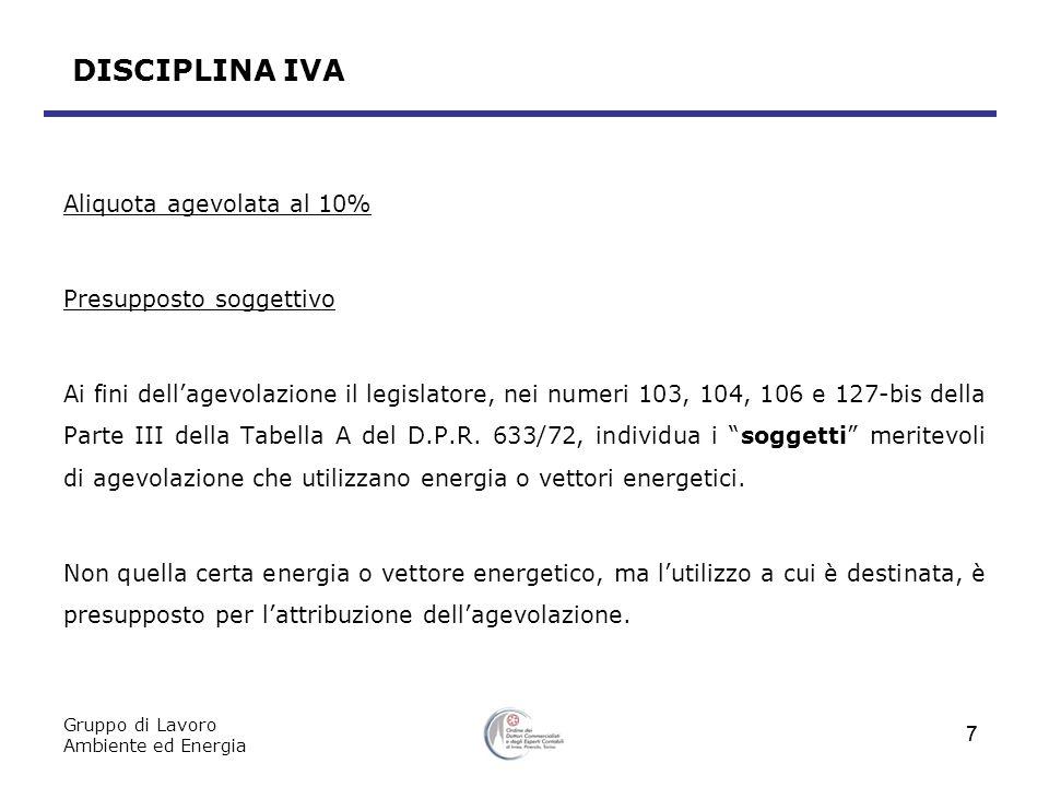 Gruppo di Lavoro Ambiente ed Energia 7 DISCIPLINA IVA Aliquota agevolata al 10% Presupposto soggettivo Ai fini dellagevolazione il legislatore, nei nu