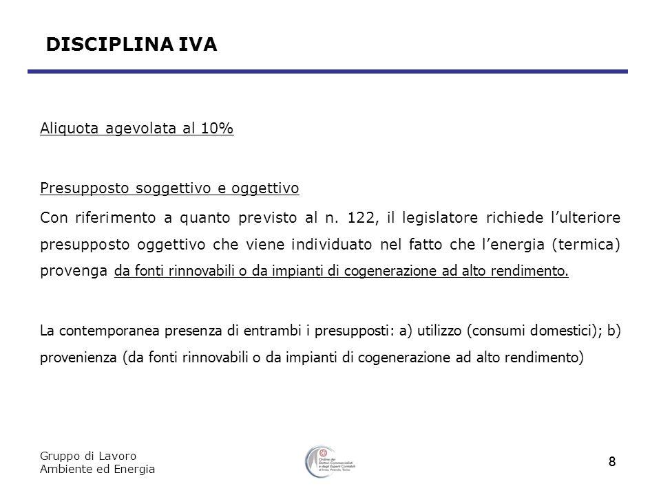 Gruppo di Lavoro Ambiente ed Energia 8 DISCIPLINA IVA Aliquota agevolata al 10% Presupposto soggettivo e oggettivo Con riferimento a quanto previsto al n.