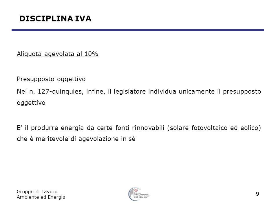Gruppo di Lavoro Ambiente ed Energia 9 DISCIPLINA IVA Aliquota agevolata al 10% Presupposto oggettivo Nel n. 127-quinquies, infine, il legislatore ind