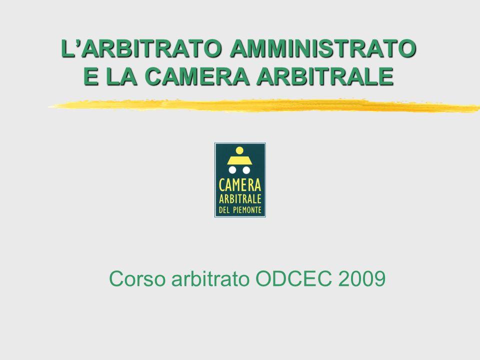LARBITRATO AMMINISTRATO E LA CAMERA ARBITRALE Corso arbitrato ODCEC 2009