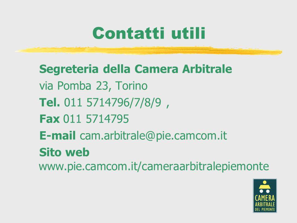 Contatti utili Segreteria della Camera Arbitrale via Pomba 23, Torino Tel. 011 5714796/7/8/9, Fax 011 5714795 E-mail cam.arbitrale@pie.camcom.it Sito