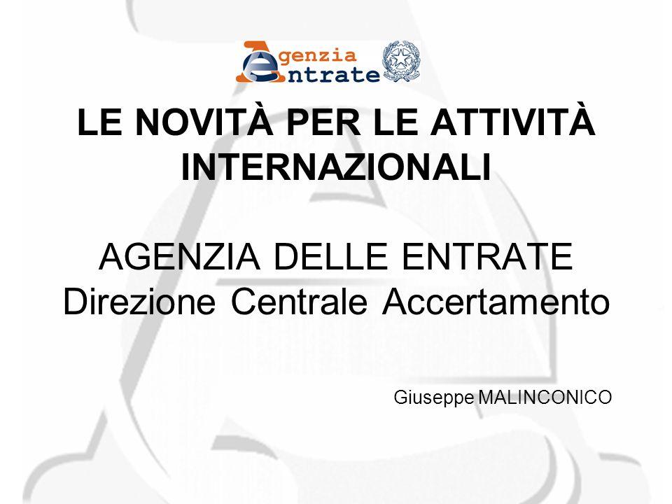 LE NOVITÀ PER LE ATTIVITÀ INTERNAZIONALI AGENZIA DELLE ENTRATE Direzione Centrale Accertamento Giuseppe MALINCONICO