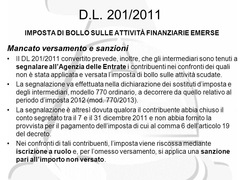 D.L. 201/2011 IMPOSTA DI BOLLO SULLE ATTIVITÀ FINANZIARIE EMERSE Mancato versamento e sanzioni Il DL 201/2011 convertito prevede, inoltre, che gli int