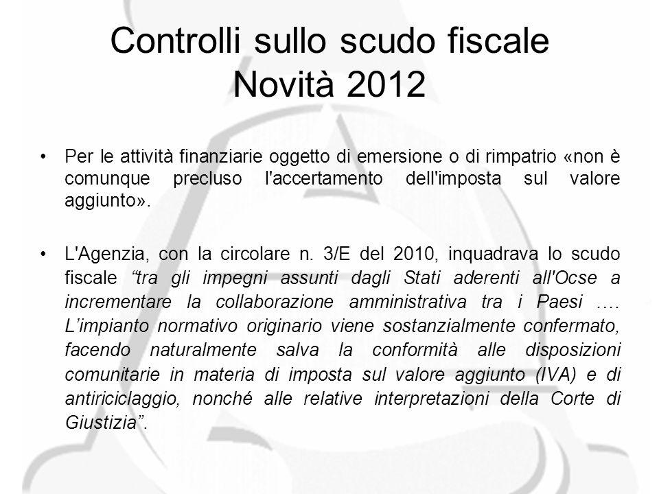 Controlli sullo scudo fiscale Novità 2012 Per le attività finanziarie oggetto di emersione o di rimpatrio «non è comunque precluso l accertamento dell imposta sul valore aggiunto».