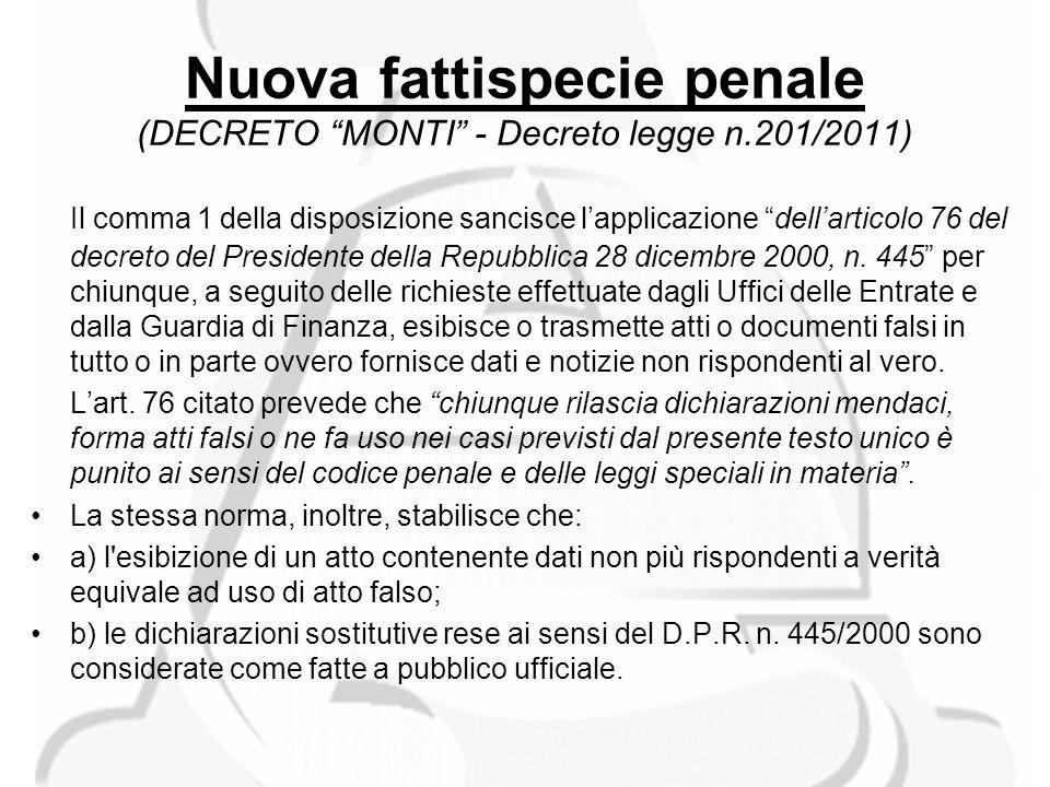 Nuova fattispecie penale (DECRETO MONTI - Decreto legge n.201/2011) Il comma 1 della disposizione sancisce lapplicazione dellarticolo 76 del decreto del Presidente della Repubblica 28 dicembre 2000, n.