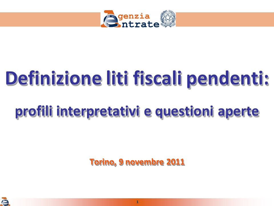 1 Definizione liti fiscali pendenti: profili interpretativi e questioni aperte Torino, 9 novembre 2011