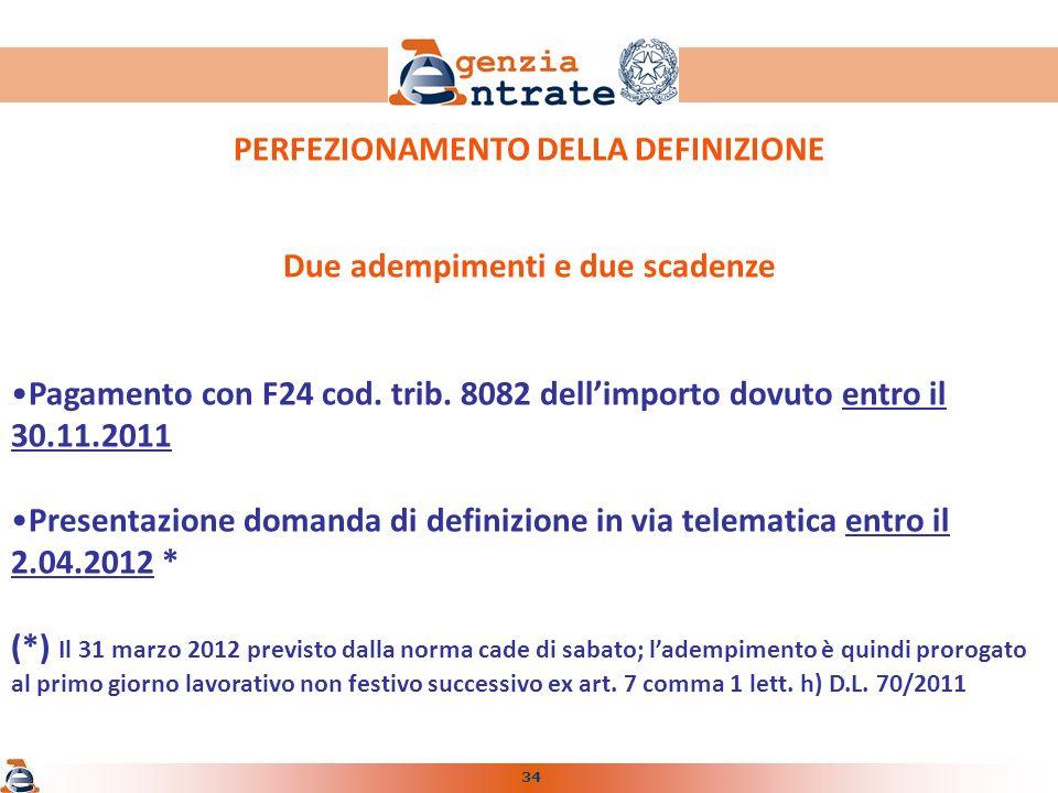 34 PERFEZIONAMENTO DELLA DEFINIZIONE Due adempimenti e due scadenze Pagamento con F24 cod.