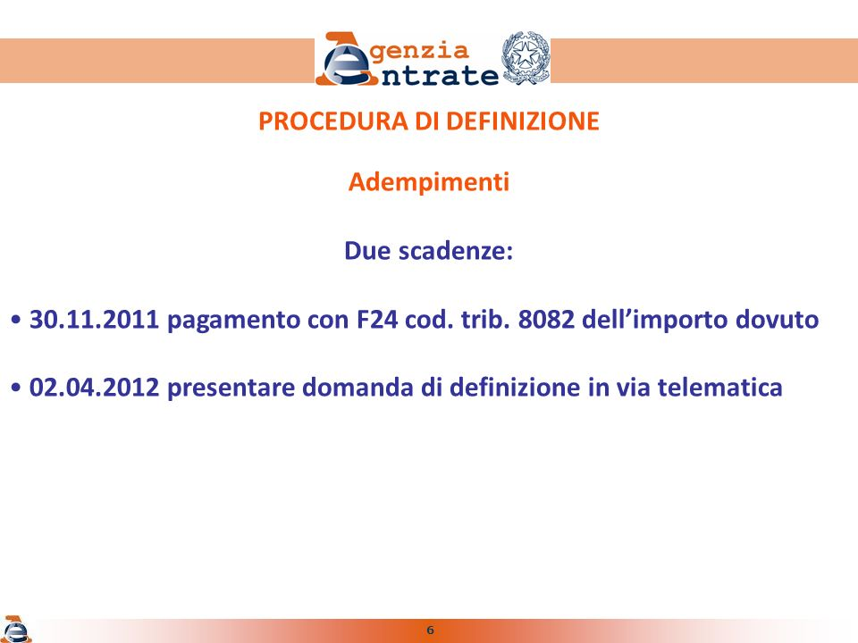 6 PROCEDURA DI DEFINIZIONE Adempimenti Due scadenze: 30.11.2011 pagamento con F24 cod.