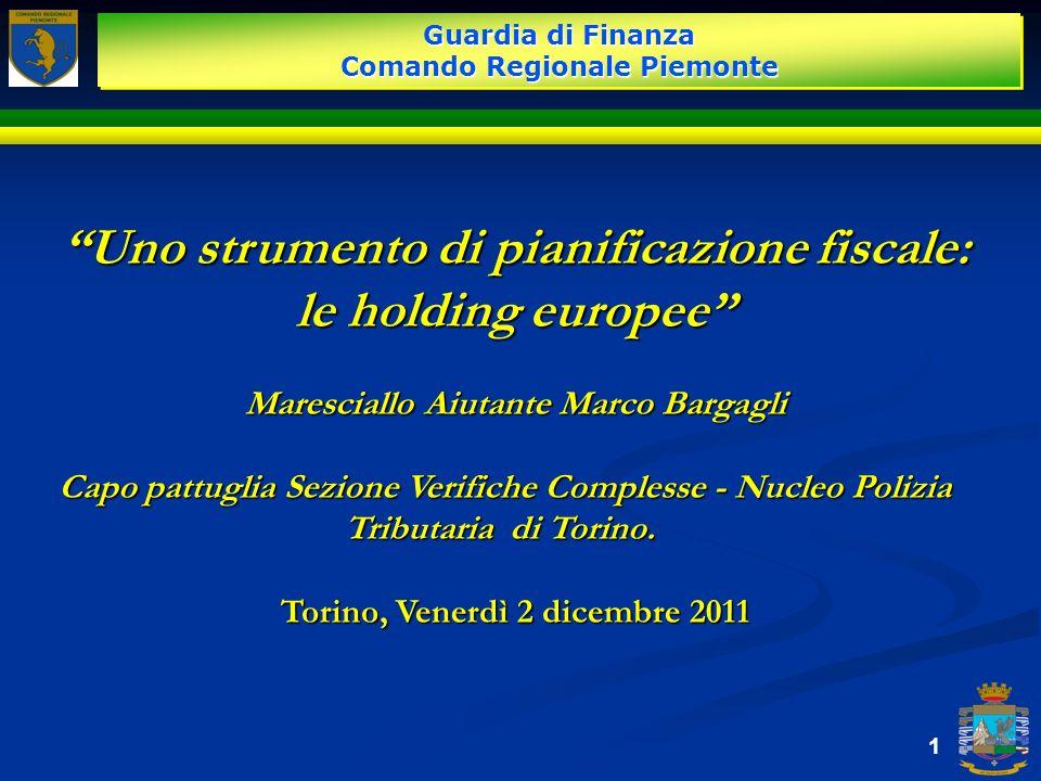 1 Uno strumento di pianificazione fiscale:Uno strumento di pianificazione fiscale: le holding europee Maresciallo Aiutante Marco Bargagli Capo pattugl
