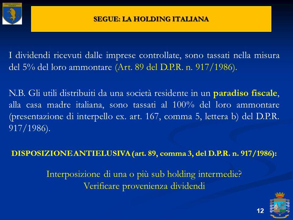 SEGUE: LA HOLDING ITALIANA 12 I dividendi ricevuti dalle imprese controllate, sono tassati nella misura del 5% del loro ammontare (Art. 89 del D.P.R.