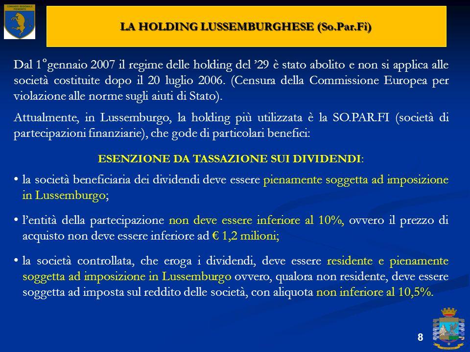 LA HOLDING LUSSEMBURGHESE (So.Par.Fi) 8 Dal 1°gennaio 2007 il regime delle holding del 29 è stato abolito e non si applica alle società costituite dop