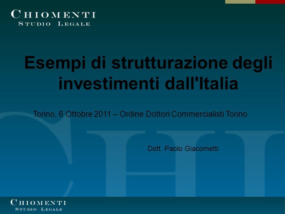 Esempi di strutturazione degli investimenti dall Italia Torino, 6 Ottobre 2011 – Ordine Dottori Commercialisti Torino Dott.