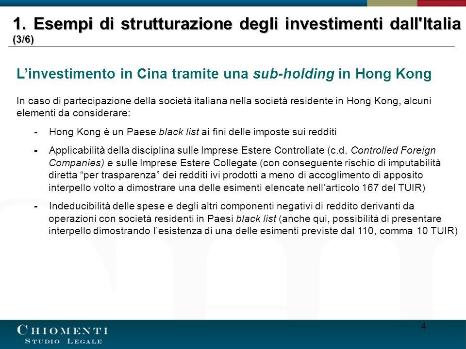 4 Linvestimento in Cina tramite una sub-holding in Hong Kong In caso di partecipazione della società italiana nella società residente in Hong Kong, alcuni elementi da considerare: - Hong Kong è un Paese black list ai fini delle imposte sui redditi - Applicabilità della disciplina sulle Imprese Estere Controllate (c.d.