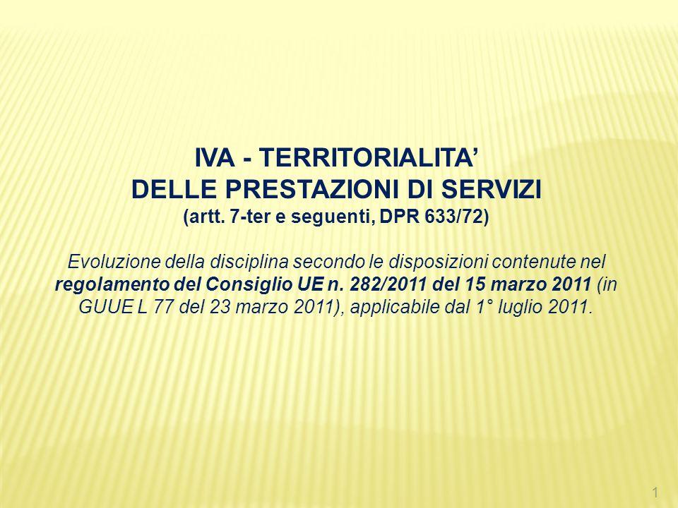 1 IVA - TERRITORIALITA DELLE PRESTAZIONI DI SERVIZI (artt. 7-ter e seguenti, DPR 633/72) Evoluzione della disciplina secondo le disposizioni contenute