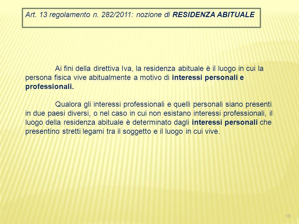 10 Art. 13 regolamento n. 282/2011: nozione di RESIDENZA ABITUALE Ai fini della direttiva Iva, la residenza abituale è il luogo in cui la persona fisi