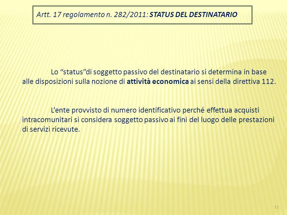 11 Artt. 17 regolamento n. 282/2011: STATUS DEL DESTINATARIO Lo statusdi soggetto passivo del destinatario si determina in base alle disposizioni sull