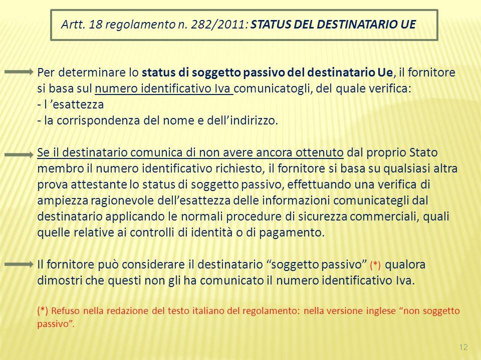 12 Artt. 18 regolamento n. 282/2011: STATUS DEL DESTINATARIO UE Per determinare lo status di soggetto passivo del destinatario Ue, il fornitore si bas